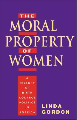 The Moral Property of Women By Gordon, Linda